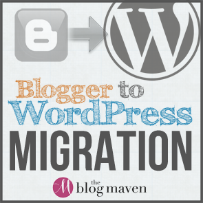 Blogger to WordPress migration by The Blog Maven | theblogmaven.com