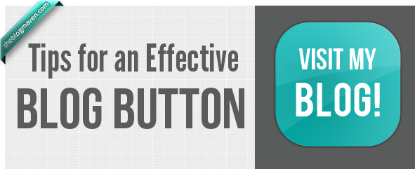 Tips for an Effective Blog Button | The Blog Maven