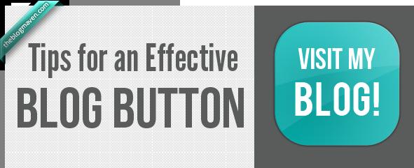 Tips for an Effective Blog Button | The Blog Maven