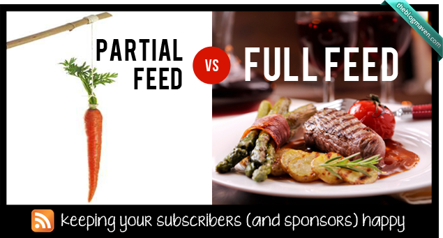 Full Feed vs Partial Feed - Keeping your blog subscribers happy | theblogmaven.com