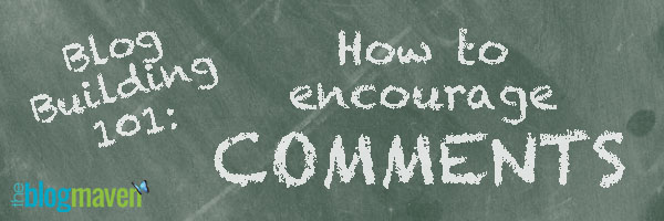 How to encourage comments on your blog | theblogmaven.com