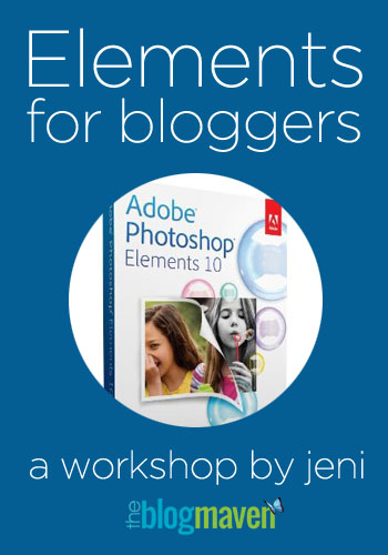 Photoshop Elements for Bloggers: a Workshop by Jeni @ The Blog Maven
