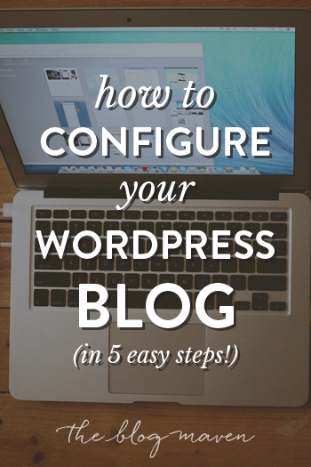 Configure your WordPress blog in 5 easy steps! Start a blog @ The Blog Maven