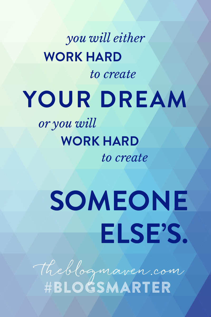 It's time to Blog Smarter. Don't work hard to create someone else's dream - Create YOURS.